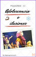 Adolescencia e ilusiones: Pequeños parte II. by Mabesagittarius24