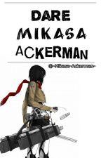 Dare Mikasa Ackerman [ ON HOLD ] by -Mikasa-Ackerman-