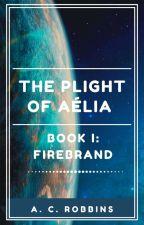 The Plight of Aelia: Firebrand by TheACRobbins