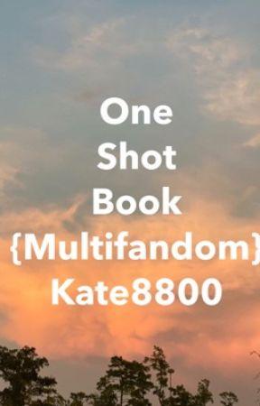 One Shot Book {MultiFandom} by kate8800