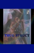 THUG STRUCT by mirababbyyy