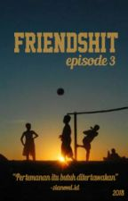 FRIENDSHIT EPISODE 3 by zianovel
