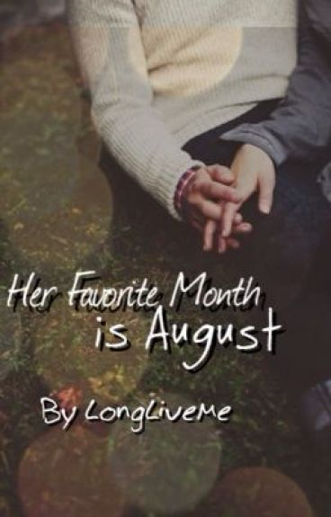Her Favorite Month is August by LongLiveMe