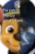 Psi patrol między galaktykami by Kionasz