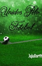 Unidos Pelo Futebol  by JujuBarth