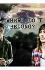 Where Do I Belong? (under construction) by xlarrybabesx