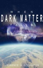 When Dark Matter Falls by LaurenceAEccleston