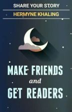 Make Friends and Get Readers by HermyneKhaling