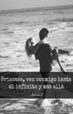 Princesa, ven conmigo hasta el infinito y más allá [En edición] by Andrea_R