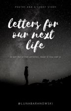 Letters for our next life by LunaBaranowski