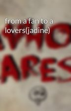 from a fan to a lovers(jadine) by Blackbihon