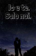 Io e te. Solo noi by signorinakim