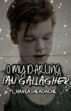 O MY DARLING || SHAMELESS [ IAN GALLAGHER ] by i_havea_headache