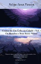 Contos de Um Lobo na Cidade - Vol. 4 - Os Mundos e Seus Seres ~Vivos~ by FelipeSenaPereira