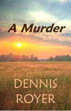 A Murder by DennisRoyer