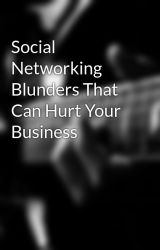Social Networking Blunders That Can Hurt Your Business by sofa69rich