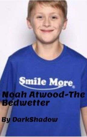 Noah Atwood-The Bedwetter (fanfic) by darkshadow75