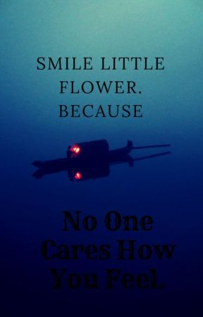 Smile Little Flower Beacuse No One Cares How You Feel by Bayllyn