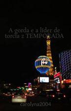 A gorda e a líder de torcia  2 TEMPORADA by carolyna2004