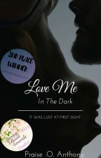 Love Me In The Dark. [COMPLETED ✔✔] by Ruonaa