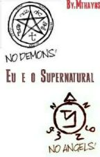 Eu e o Supernatural. by Mthayns