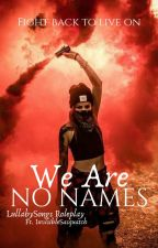 ❝We are No Names❞--Semi Literate Roleplay by ImLullabySongs