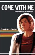 Come with me - Thirteenth Doctor X Reader  by Aphasene
