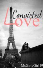 Convicted Love by MsGirlygirl19