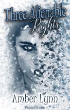 Three Alienable Rights by AmberLynnWriter