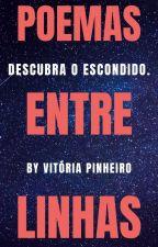 Poemas Entre-Linhas?/// Tudo que você tem que aprender, está nas Entre- Linhas. by VitriaPinheiro728