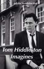 Tom Hiddleston Imagines by adefectivedetective