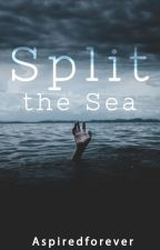 Split the Sea by Aspiredforever