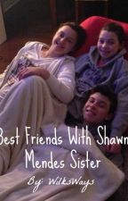 Best Friends With Shawn Mendes Sister by shawnsbreasts