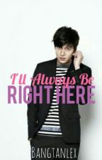 I'll Always Be Right Here by bangtanlex