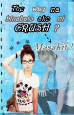 The way na binabato ako ni Crush? Masakit! [One Shot w/ Intro] by BadGirlFromHeaven