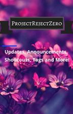 ProjectRejectZero- Updates, Announcements, Shoutouts, Tags, And More! by ProjectRejectZero