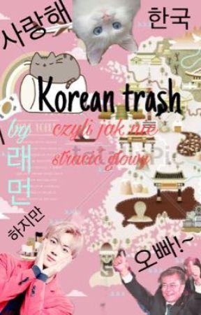 Korean trash, czyli jak nie stracić głowy by Lemontreelover