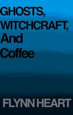 Ghosts, Witchcraft, and Coffee by Acatalepsy-