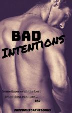 Bad Intentions by freedomforthebooks