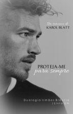 Proteja-me Para Sempre | Duologia Irmãos Bréscia - Livro I by autorkarolblatt