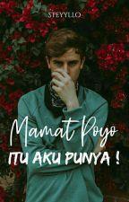Mamat Poyo Itu Aku Punya! by steyyllo