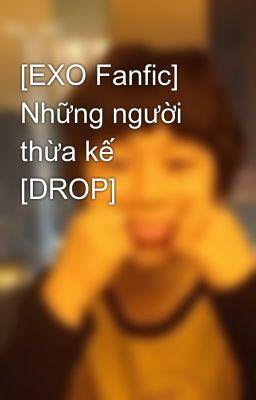 [EXO Fanfic] Những người thừa kế [DROP]