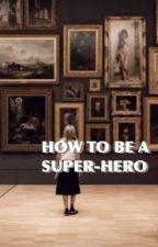 how to be a super-hero [ applyfic ] by lesbiannabeth