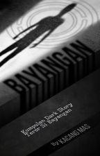 BAYANGAN (Kumpulan Dark Story) by KacangMas