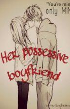 Her possessive boyfriend by Graysonwifey69