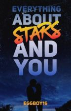 Everything About Stars And You #Wattys2017 by eggboy16