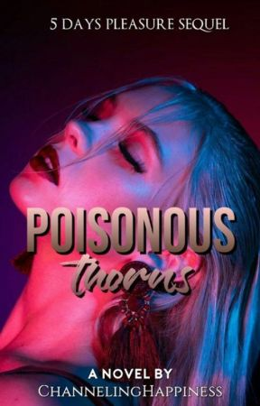Poisonous Thorns (5-Day Pleasure Sequel) by ChannelingHappiness