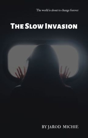 The Slow Invasion (Book 1 Of 3) by Jarodam16