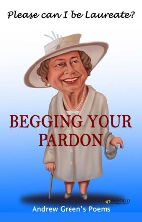 Begging Your Pardon - Please Can I Be Laureate? by Andrewagreen