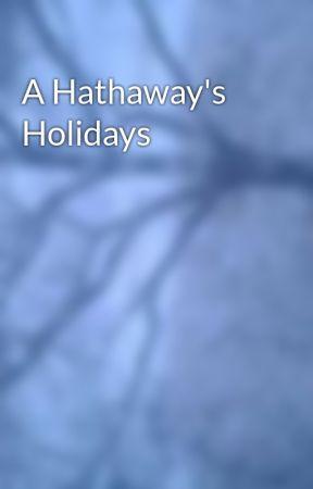 A Hathaway's  Holidays by Murdeeinglove26